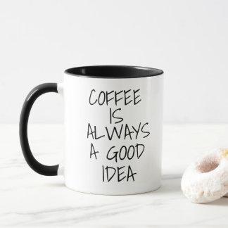 Coffee Is Always A good Idea Mug