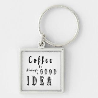 Coffee Is Always A Good Idea Phrase Keychain