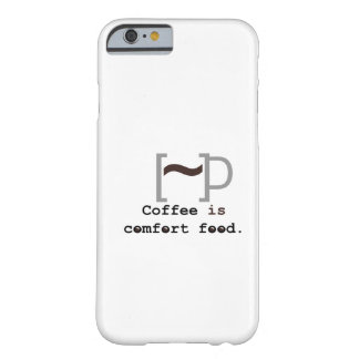 Coffee is Comfort Food Barely There iPhone 6 Case