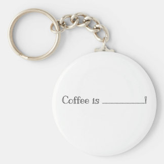 Coffee is .....! Keychain