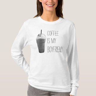 Coffee Is My Boyfriend, White T-Shirt
