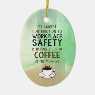 Coffee is my Contribution to Workplace Safety Ceramic Ornament