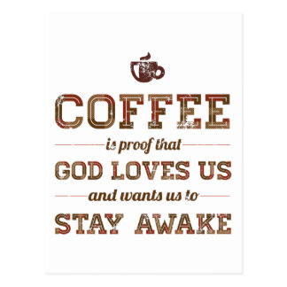 Coffee Is Proof That God Loves Us Postcard