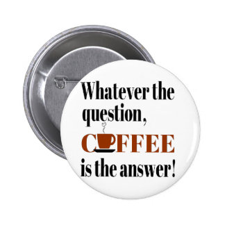 Coffee is the Answer 6 Cm Round Badge