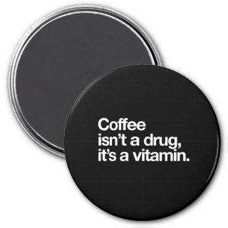 Coffee isn't a drug. Its a Vitamin Magnet