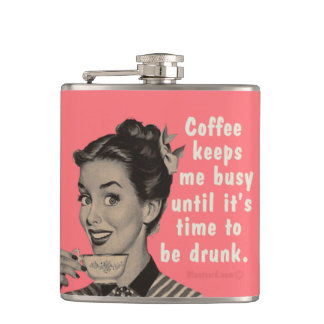 Coffee keeps me busy until it's time to be drunk. hip flask