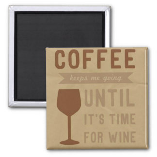 Coffee keeps me going until it's time for wine square magnet