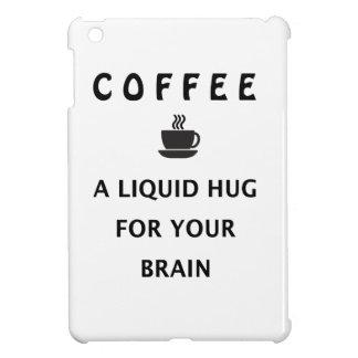 Coffee Liquid Hug For Your Brain Case For The iPad Mini