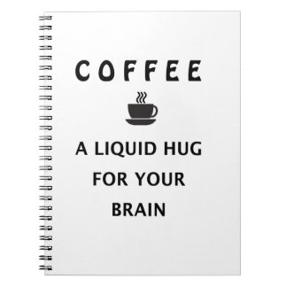 Coffee Liquid Hug For Your Brain Notebook