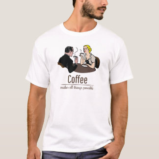 Coffee makes all things possible T-Shirt