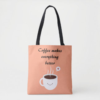 """""""Coffee makes everything better"""" Tote Bag"""