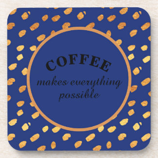 Coffee Makes Everything Possible Blue and Gold Coaster