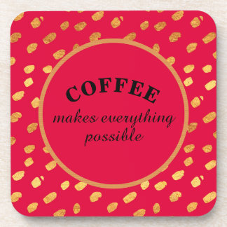 Coffee Makes Everything Possible Red and Gold Coaster