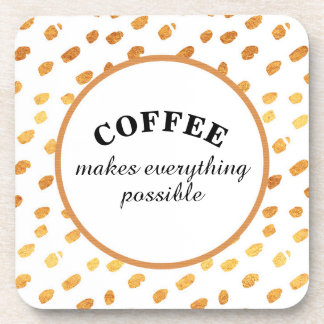 Coffee Makes Everything Possible White and Gold Coaster