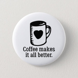 Coffee Makes It All Better 6 Cm Round Badge