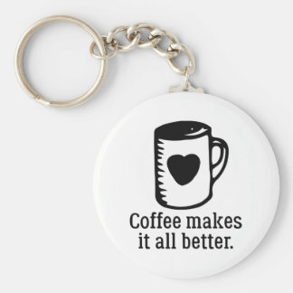 Coffee Makes It All Better Key Ring