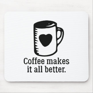 Coffee Makes It All Better Mouse Pad