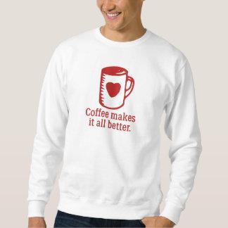 Coffee Makes It All Better Sweatshirt