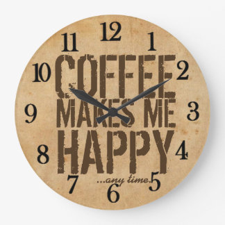Coffee makes me Happy any time Large Clock