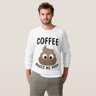COFFEE MAKES ME POOP t-shirts & sweatshirts