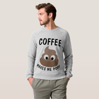 COFFEE MAKES ME POOP t-shirts & sweatshirts