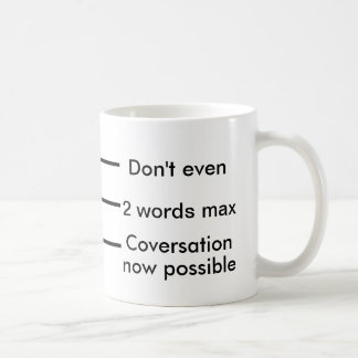 Coffee Measuring Cup: Don't even; 2 words max; Now Basic White Mug