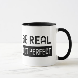 Coffee Mug Be Real not Perfect