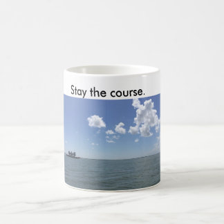 Coffee Mug with ship saying stay the course.
