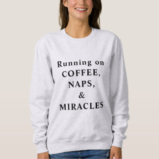 Coffee Naps and Miracles Crewneck Sweatshirt