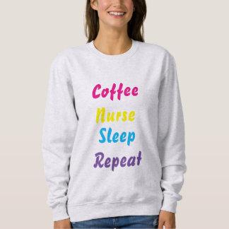 Coffee, Nurse, sleep , repeat , sweatshirt