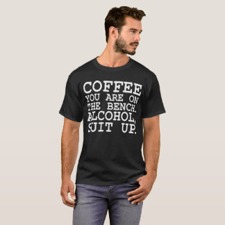 Coffee on the Bench Alcohol Suit Up T-Shirt