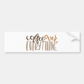 Coffee Over Everything Bumper Sticker