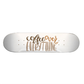Coffee Over Everything Skateboard