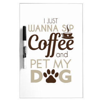 Coffee Pet My Dog Dry Erase Board
