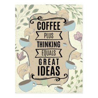 Coffee Plus Thinking = Great Ideas Coffee Lover Postcard