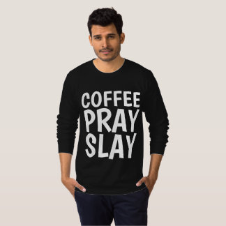 COFFEE PRAY SLAY T-shirts