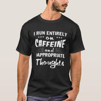 Coffee Run Caffeine Inappropriate Thoughts T-Shirt