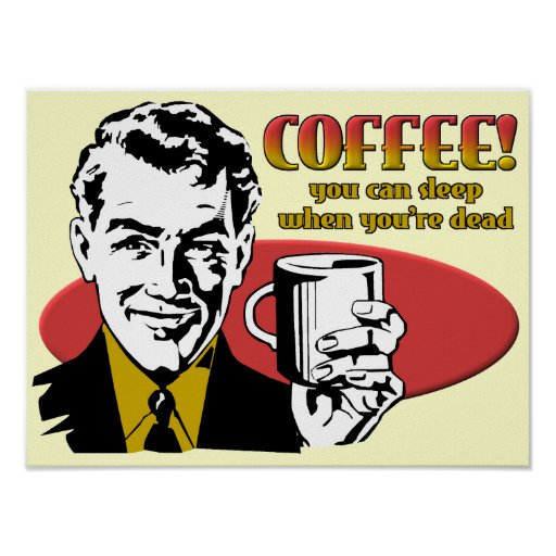 Coffee Sleep When You're Dead Funny Poster Sign