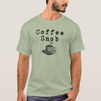 Coffee Snob (Light Shirts) T-Shirt