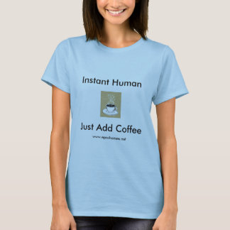 coffee steam, Instant Human, Just Add Coffee, w... T-Shirt