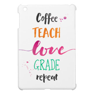Coffee Teach Love Grade Repeat - Warm Colors Cover For The iPad Mini