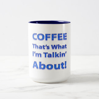 """Coffee """"That's What I'm Talkin' About! Two-Tone Mug"""