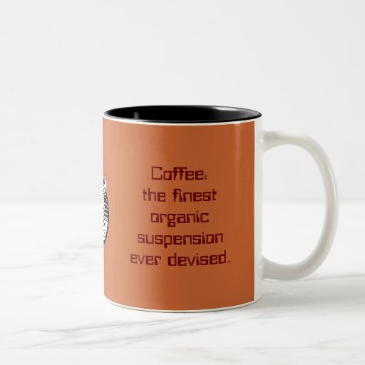 coffee: the finest organic suspension ever devised mugs