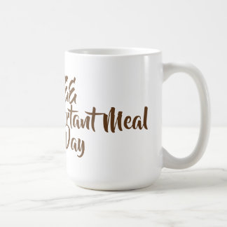Coffee The Most Important Meal of the Day Coffee Mug