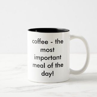 coffee - the most important meal of the day! Two-Tone coffee mug