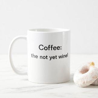 Coffee: the not yet wine! Coffee Mug