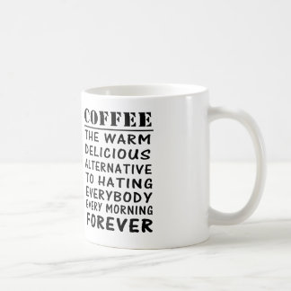 coffee the warm delicious alternative to hating coffee mug