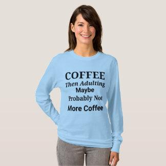 Coffee Then Adulting Long Sleeve Shirt