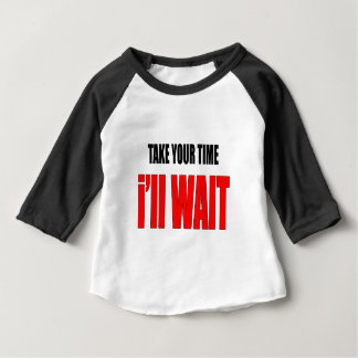 coffee time wait patience takeyourtime illwait con baby T-Shirt