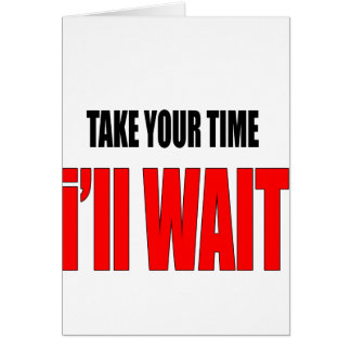 coffee time wait patience takeyourtime illwait con card